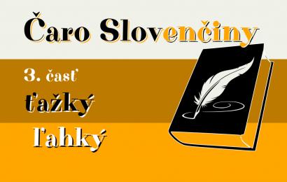 Slovenčina, 3. časť – Ťažký a Ľahký